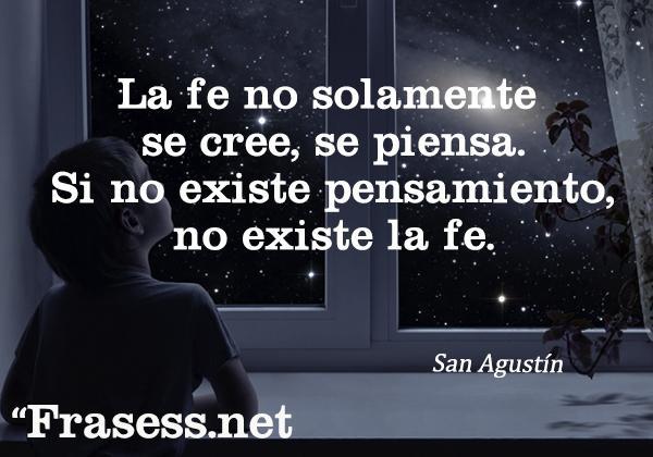 Las mejores frases de San Agustín - La fe no solamente se cree, se piensa. Si no existe pensamiento, no existe la fe.
