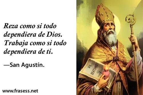 Las mejores frases de San Agustín - Reza como si todo dependiera de Dios. Trabaja como si todo dependiera de ti.