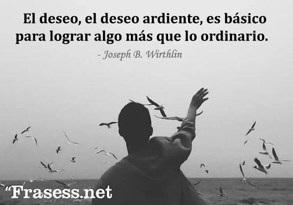 Frases de deseo -  El deseo, el deseo ardiente, es básico para lograr algo más que lo ordinario.