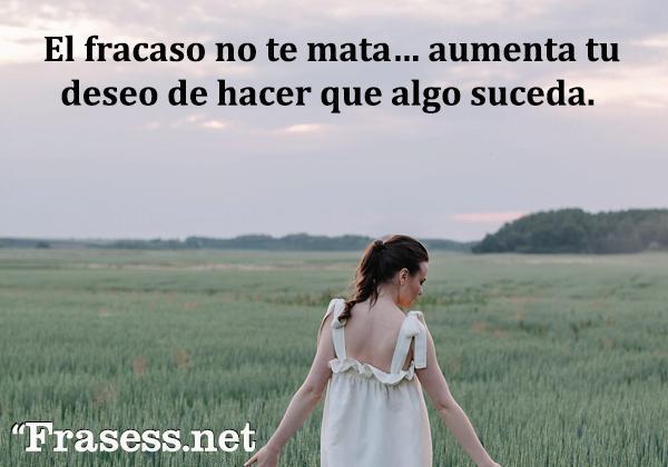 Frases de deseo - El fracaso no te mata… aumenta tu deseo de hacer que algo suceda.