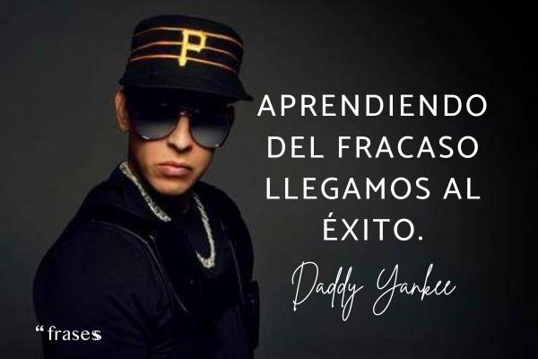 Frases de Daddy Yankee - Aprendiendo del fracaso llegamos al éxito.