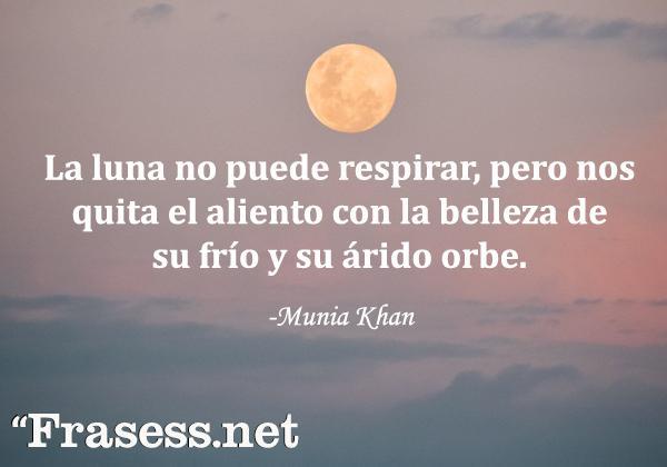 Frases de la Luna - La luna no puede respirar, pero nos quita el aliento con la belleza de su frío y su árido orbe.