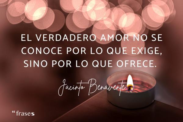 Frases lapidarias - El verdadero amor no se conoce por lo que exige, sino por lo que ofrece.