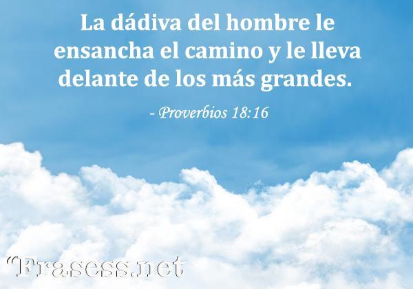 Frases de generosidad - La dádiva del hombre le ensancha el camino y le lleva delante de los más grandes.