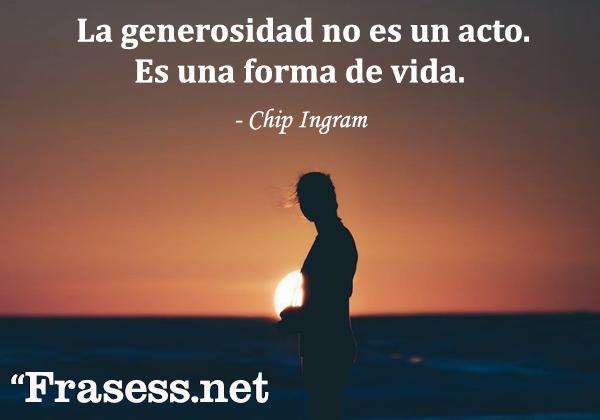 Frases de generosidad - La generosidad no es un acto. Es una forma de vida.