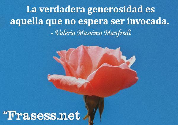 Frases de generosidad - La verdadera generosidad es aquella que no espera ser invocada.