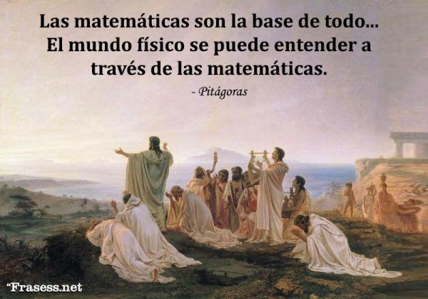 Frases de Pitágoras - Las matemáticas son la base de todo, y la geometría es la forma más alta de estudios matemáticos. El mundo físico se puede entender a través de las matemáticas.