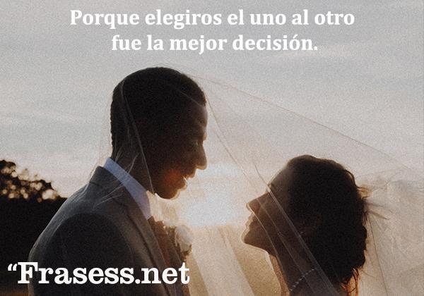 Frases de boda - Porque elegiros el uno al otro fue la mejor decisión.