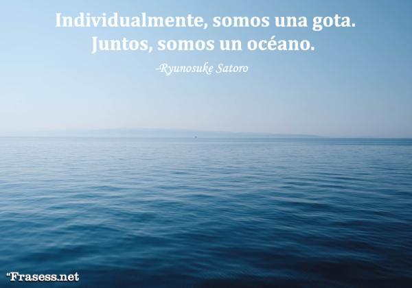 Frases de trabajo en equipo - Individualmente, somos una gota. Juntos, somos un océano.