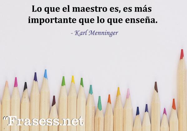 Frases para profesores - Lo que el maestro es, es más importante que lo que enseña.