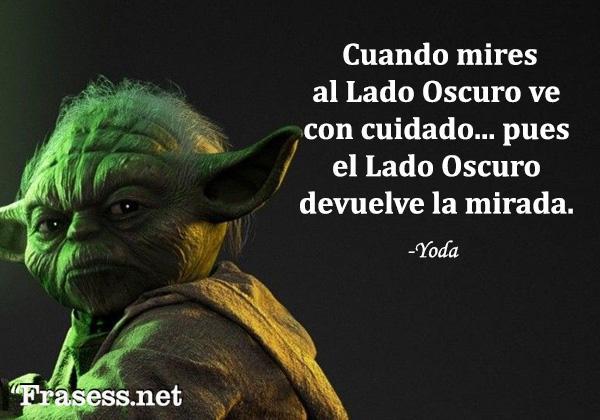 Frases de Star Wars - Cuando mires al Lado Oscuro, ve con cuidado... pues el Lado Oscuro devuelve la mirada.