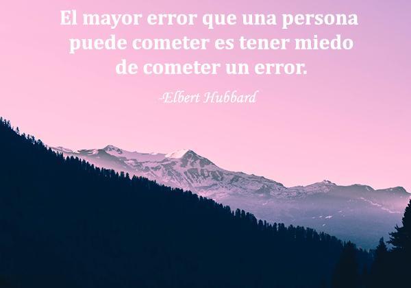 Frases de optimismo ante la vida - El mayor error que una persona puede cometer es tener miedo de cometer un error.