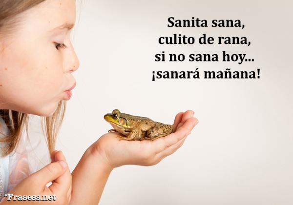 Rimas graciosas - Sanita sana, culito de rana, si no sana hoy, sanará mañana.