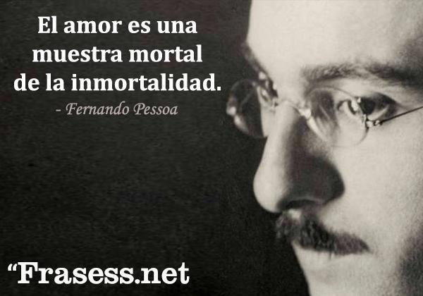 Frases de Fernando Pessoa - El amor es una muestra mortal de la inmortalidad.