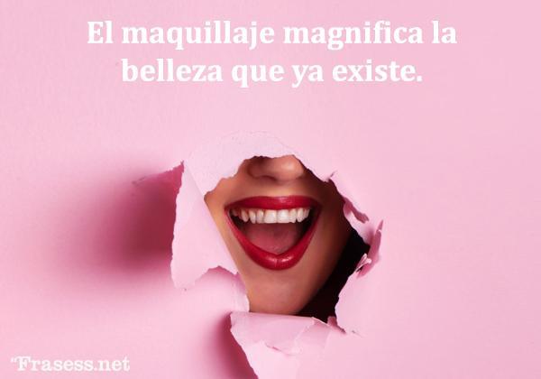 Frases de maquillaje - El maquillaje magnifica la belleza que ya existe.