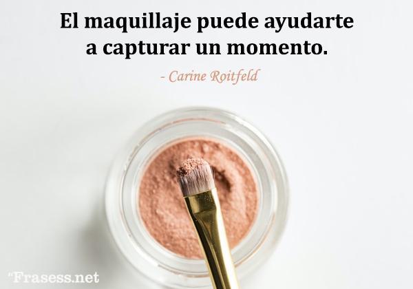 Frases de maquillaje - El maquillaje puede ayudarte a capturar un momento.