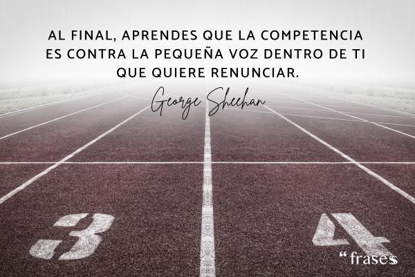 Frases de running - Al final, aprendes que la competencia es contra la pequeña voz dentro de ti que quiere renunciar.