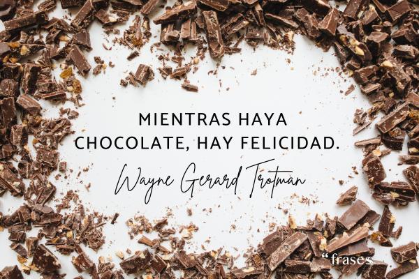 Frases de chocolate - Mientras haya chocolate, hay felicidad.