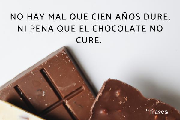 Frases de chocolate - No hay mal que cien años dure, ni pena que el chocolate no cure.