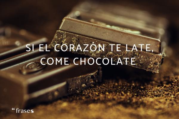 Frases de chocolate - Si el corazón te late, come chocolate.