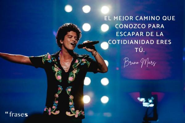 Frases de Bruno Mars - El mejor camino que conozco para escapar de la cotidianidad eres tú.