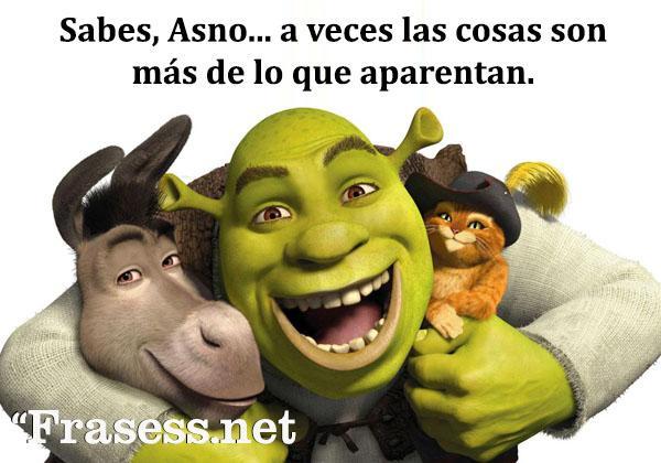 Frases de Shrek - Sabes, Asno. A veces las cosas son más de lo que aparentan.