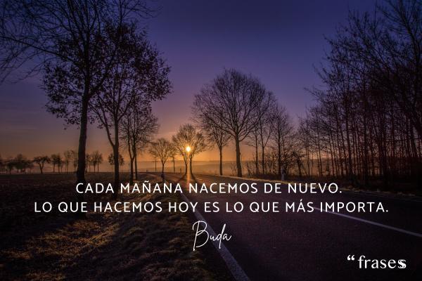 Frases de madrugar - Cada mañana nacemos de nuevo. Lo que hacemos hoy es lo que más importa.