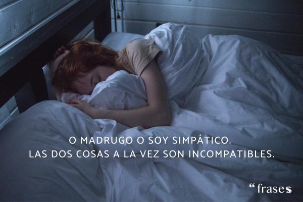 Frases de madrugar - O madrugo o soy simpático. Las dos cosas a la vez son incompatibles.