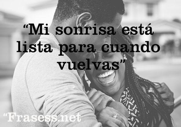 Frases de amor a distancia - Mi sonrisa está lista para cuando vuelvas.