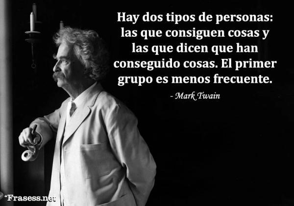 Frases de Mark Twain - Hay dos tipos de personas: las que consiguen cosas y las que dicen que han conseguido cosas. El primer grupo es menos frecuente.