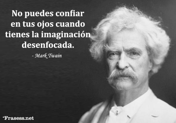 Frases de Mark Twain - No puedes confiar en tus ojos cuando tienes la imaginación desenfocada.