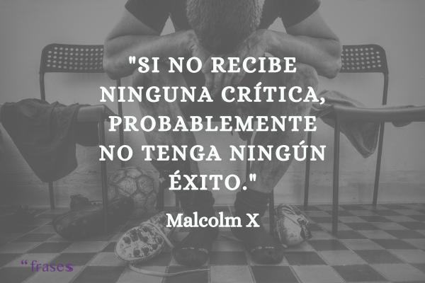 Frases de Malcolm X - Si no recibe ninguna crítica, probablemente no tenga ningún éxito.
