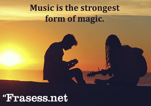 Frases para Instagram en inglés - Music is the strongest form of magic. (La música es la máxima expresión de la magia)