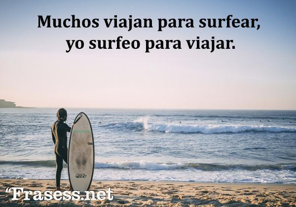 Frases de surf - Muchos viajan para surfear, yo surfeo para viajar.