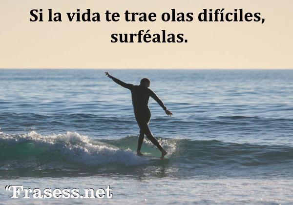 Frases de surf - Si la vida te trae olas difíciles, surféalas.
