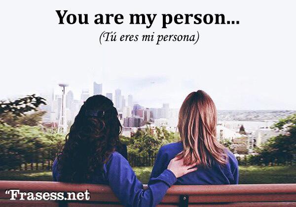Frases de Grey's Anatomy - You are my person. (Tú eres mi persona).