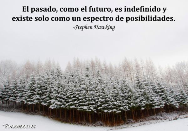 Frases del futuro - El pasado, como el futuro, es indefinido y existe solo como un espectro de posibilidades.