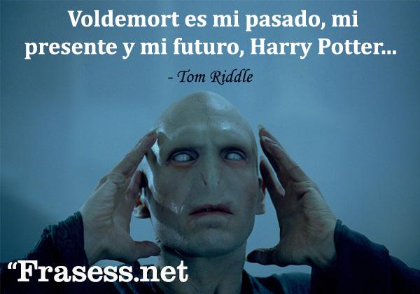 Frases de Harry Potter - Voldemort es mi pasado, mi presente y mi futuro, Harry Potter...