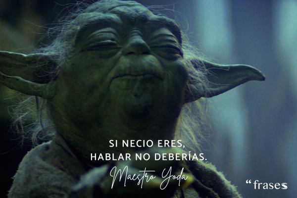 Frases de Yoda - Si necio eres, hablar no deberías.