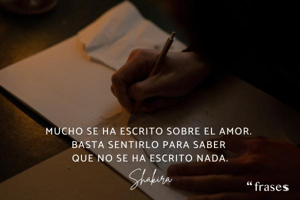 Frases de Shakira - Mucho se ha escrito sobre el amor. Basta sentirlo para saber que no se ha escrito nada.