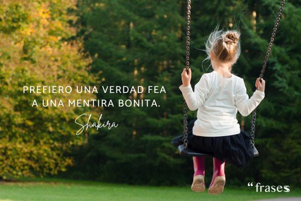Frases de Shakira - Prefiero una verdad fea a una mentira bonita.