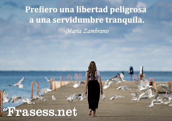 Frases de mujeres fuertes - Prefiero una libertad peligrosa a una servidumbre tranquila.