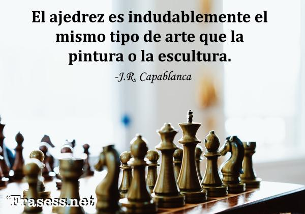 Frases de ajedrez - El ajedrez es indudablemente el mismo tipo de arte que la pintura o la escultura.