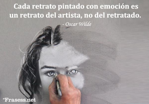 Frases de arte - Cada retrato pintado con emoción es un retrato del artista, no del retratado.