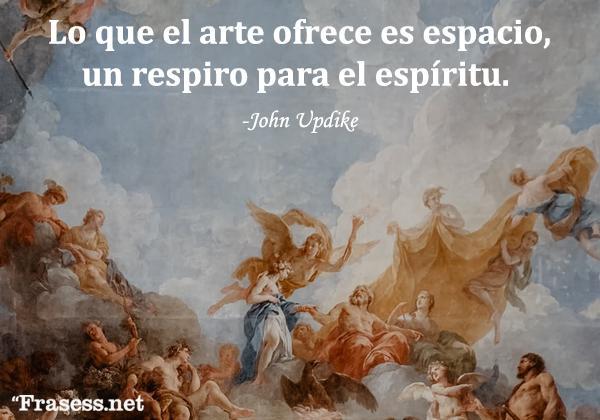Frases de arte - Lo que el arte ofrece es espacio – un respiro para el espíritu.