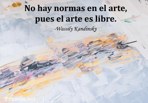 Frases de arte - No hay normas en el arte, porque el arte es libre.
