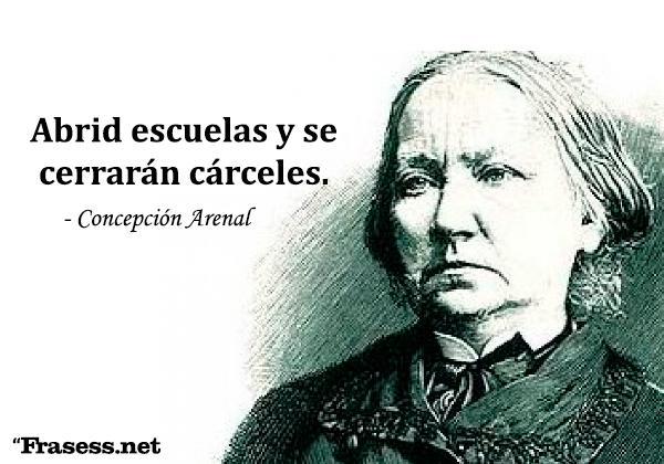 Frases de Concepción Arenal - Abrid escuelas y se cerrarán cárceles.