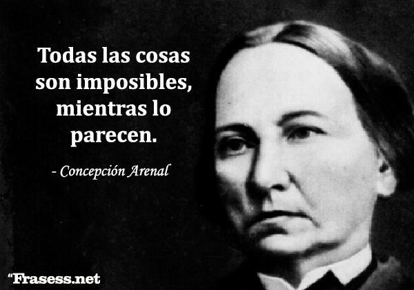 Frases de Concepción Arenal - Todas las cosas son imposibles, mientras lo parecen.