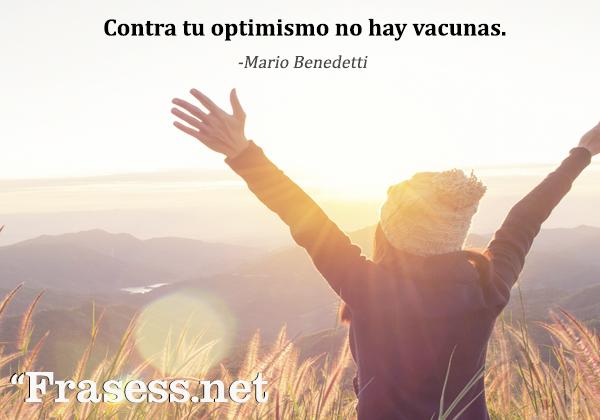 Frases de Mario Benedetti - Contra tu optimismo no hay vacunas.