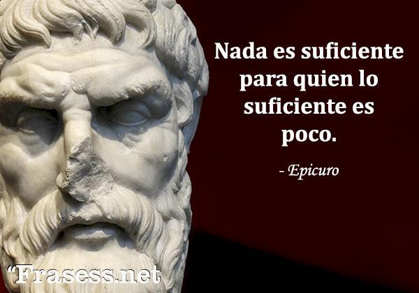 Frases de Epicuro - Nada es suficiente para quien lo suficiente es poco.